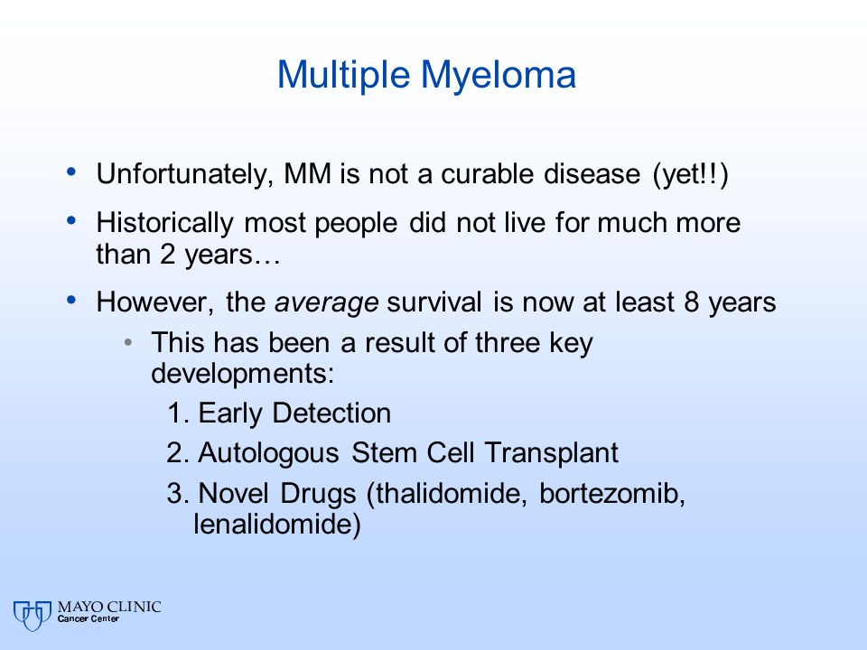 Multiple Myeloma Unfortunately, MM is not a curable disease (yet!!)