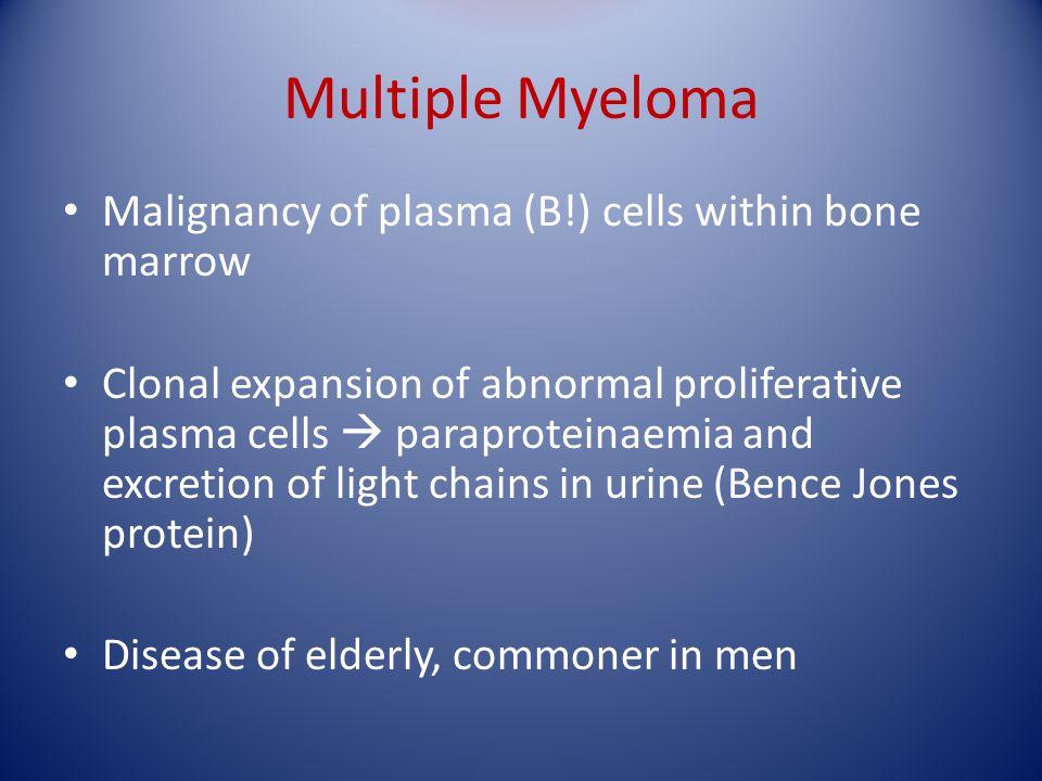 Multiple Myeloma Malignancy of plasma (B!) cells within bone marrow