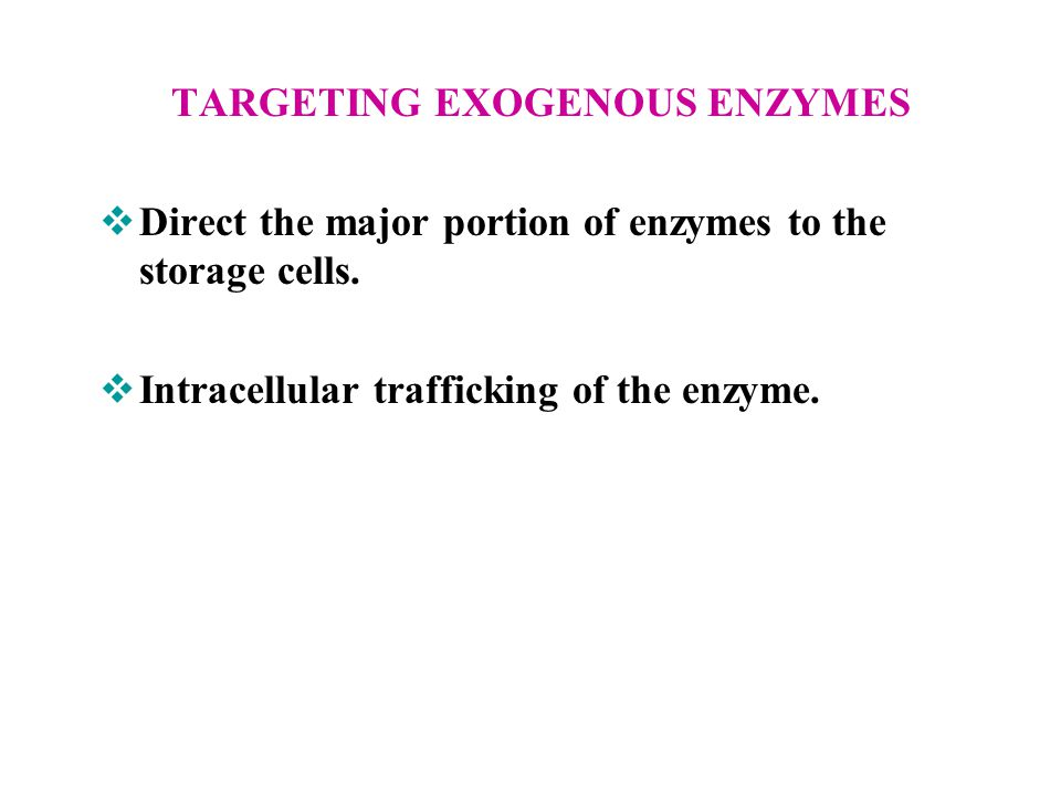 TARGETING EXOGENOUS ENZYMES