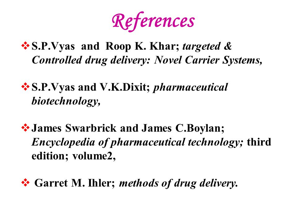 References S.P.Vyas and Roop K. Khar; targeted & Controlled drug delivery: Novel Carrier Systems,