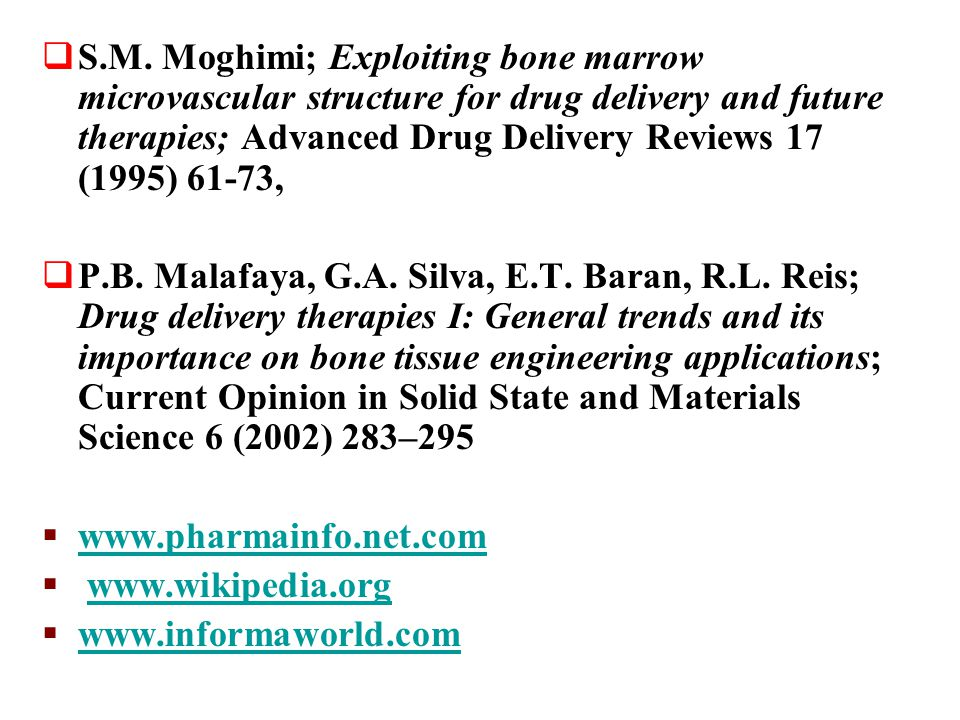 S.M. Moghimi; Exploiting bone marrow microvascular structure for drug delivery and future therapies; Advanced Drug Delivery Reviews 17 (1995) 61-73,
