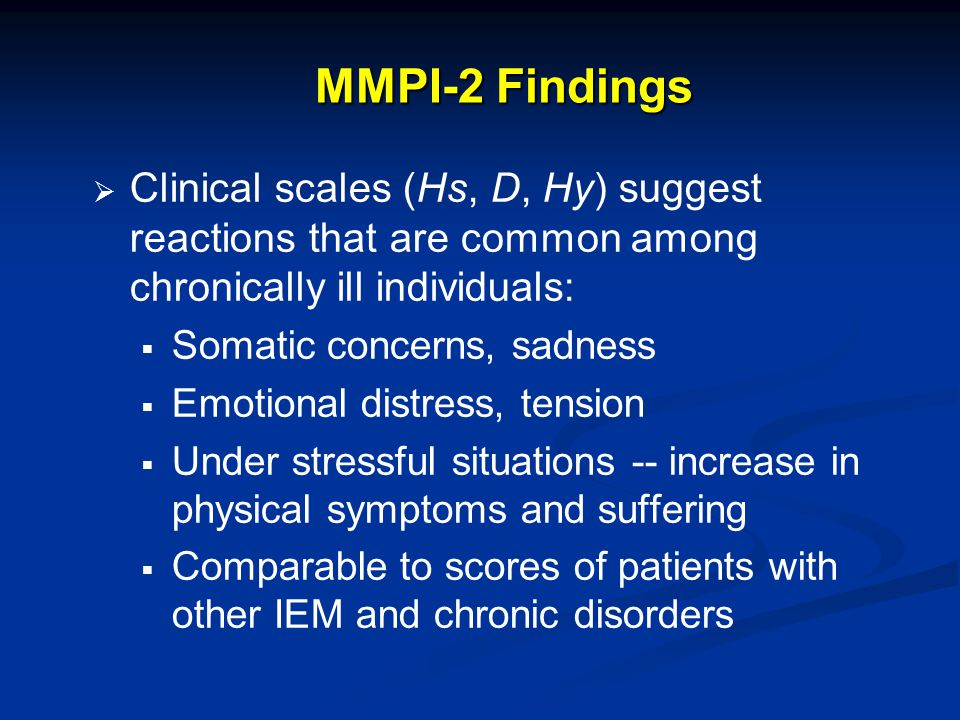 MMPI-2 Findings Clinical scales (Hs, D, Hy) suggest reactions that are common among chronically ill individuals: