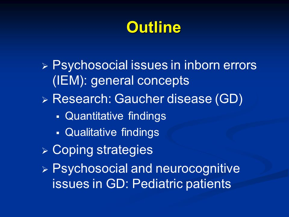 Outline Psychosocial issues in inborn errors (IEM): general concepts
