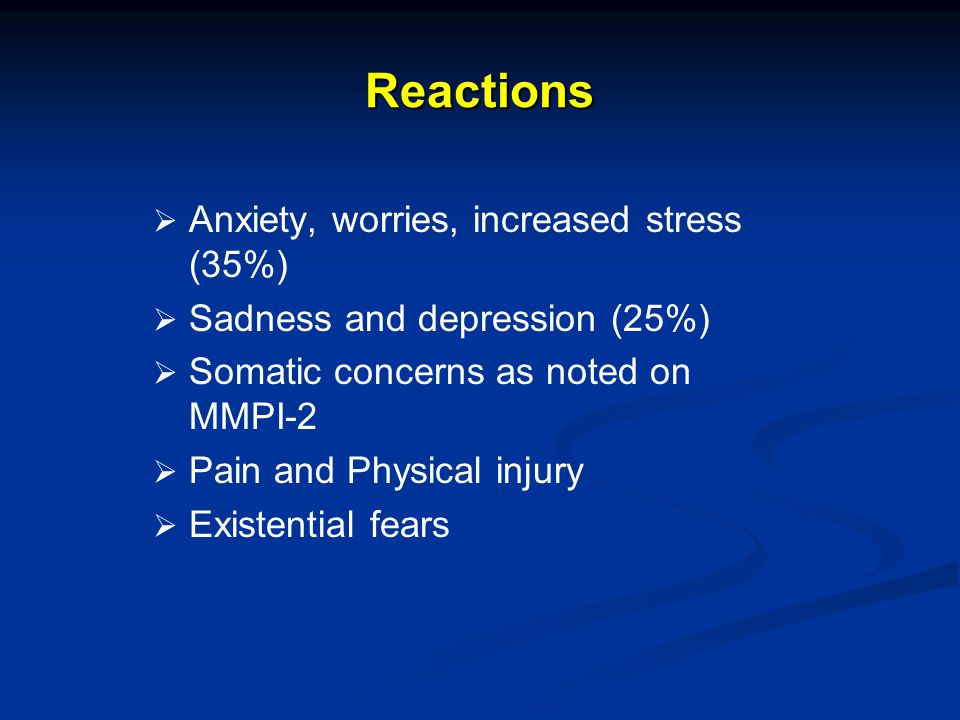 Reactions Anxiety, worries, increased stress (35%)