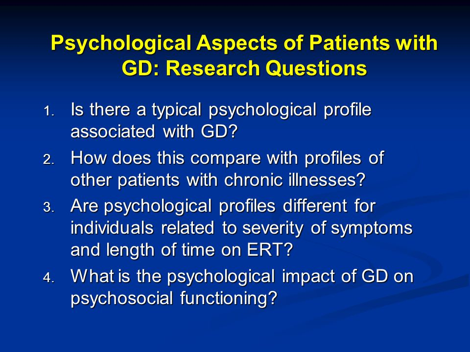 Psychological Aspects of Patients with GD: Research Questions