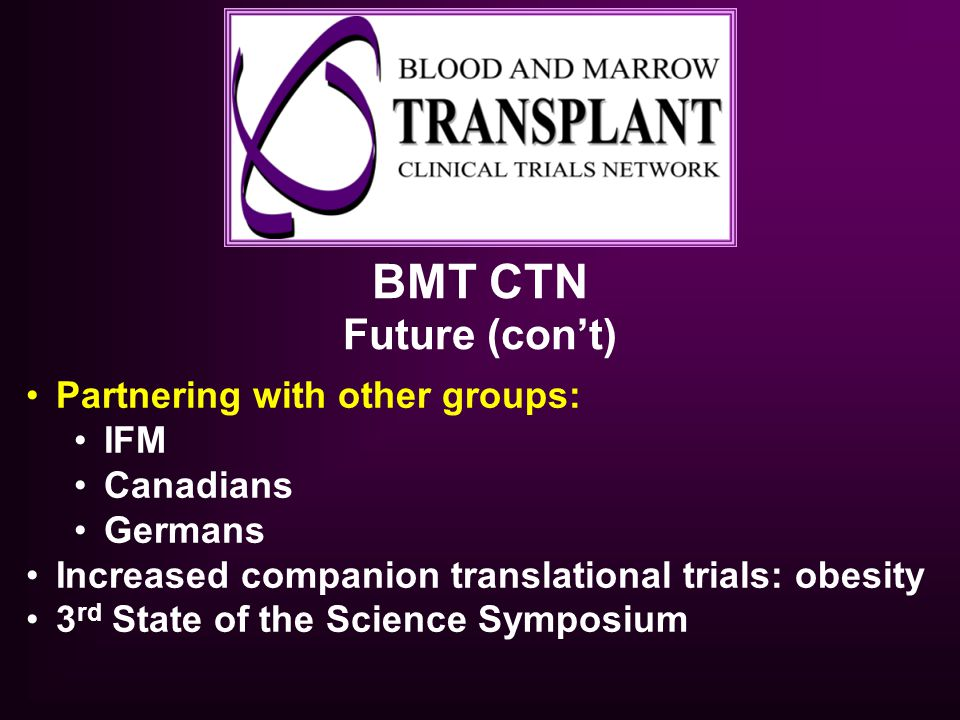 BMT CTN Future (con't) Partnering with other groups: IFM Canadians