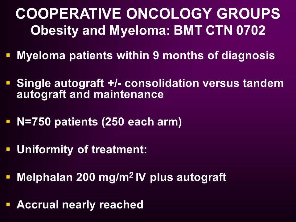 COOPERATIVE ONCOLOGY GROUPS Obesity and Myeloma: BMT CTN 0702