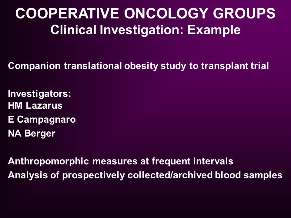 COOPERATIVE ONCOLOGY GROUPS Clinical Investigation: Example