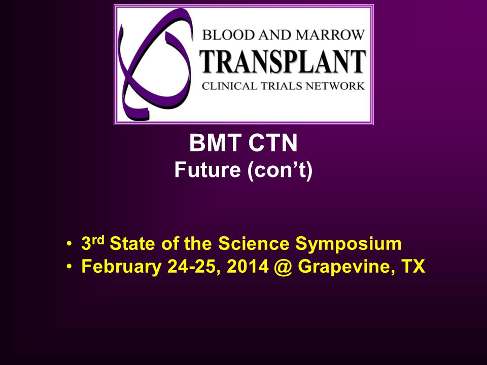 BMT CTN Future (con't) 3rd State of the Science Symposium