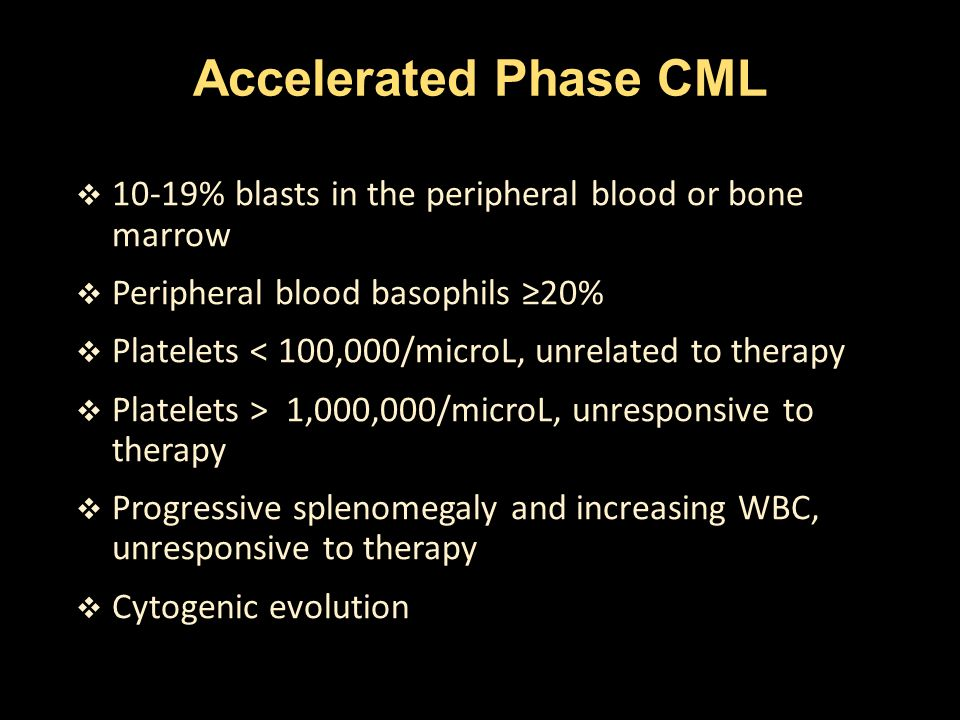 Accelerated Phase CML 10-19% blasts in the peripheral blood or bone marrow. Peripheral blood basophils ≥20%