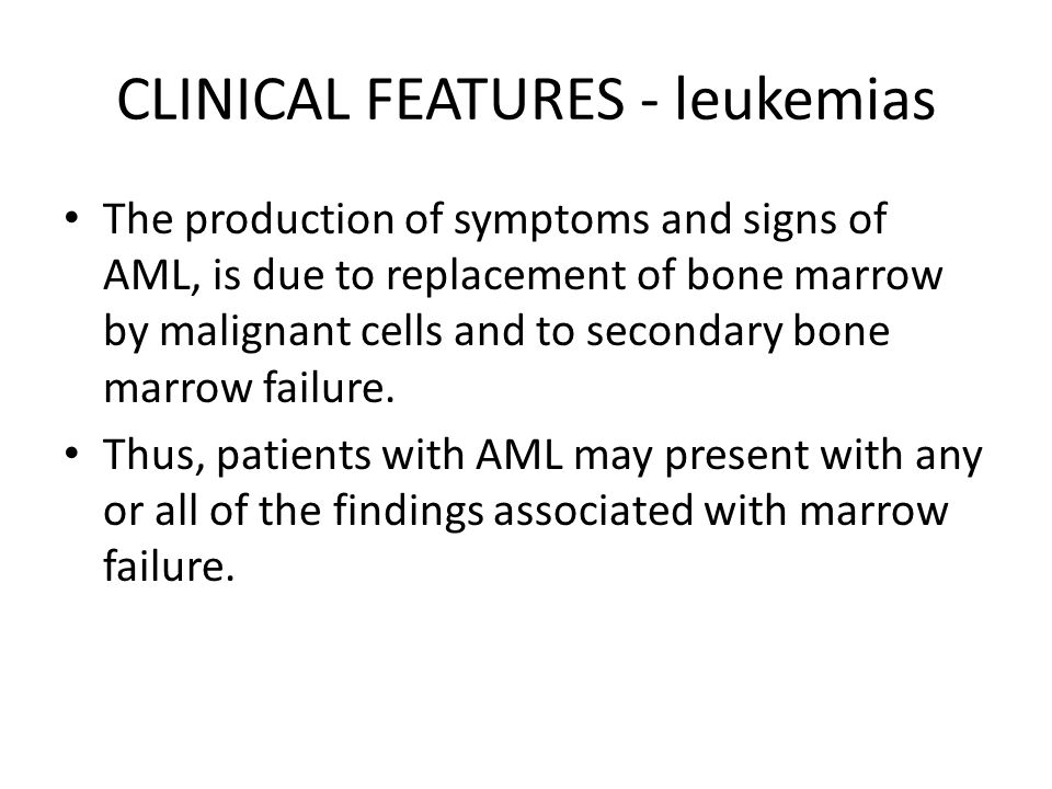CLINICAL FEATURES - leukemias