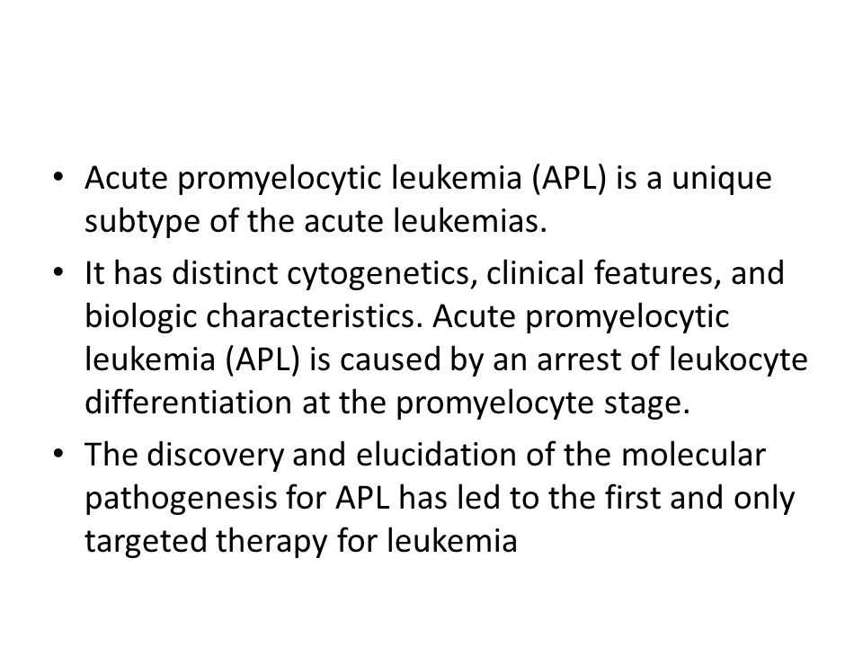 Acute promyelocytic leukemia (APL) is a unique subtype of the acute leukemias.