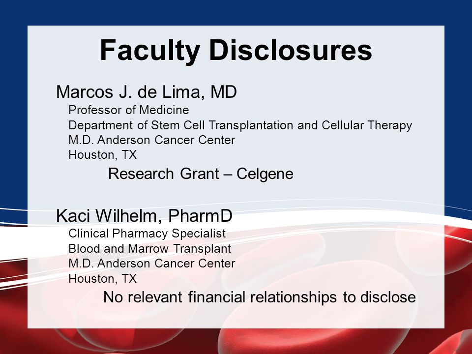 Faculty Disclosures Marcos J. de Lima, MD Research Grant – Celgene