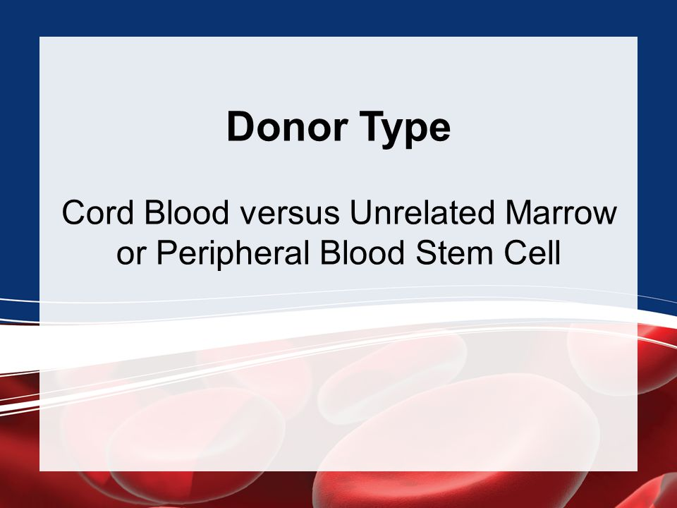 Donor Type Cord Blood versus Unrelated Marrow or Peripheral Blood Stem Cell