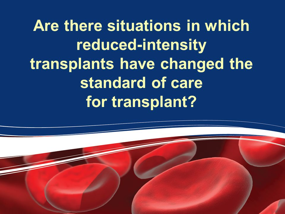 Are there situations in which reduced-intensity transplants have changed the standard of care for transplant