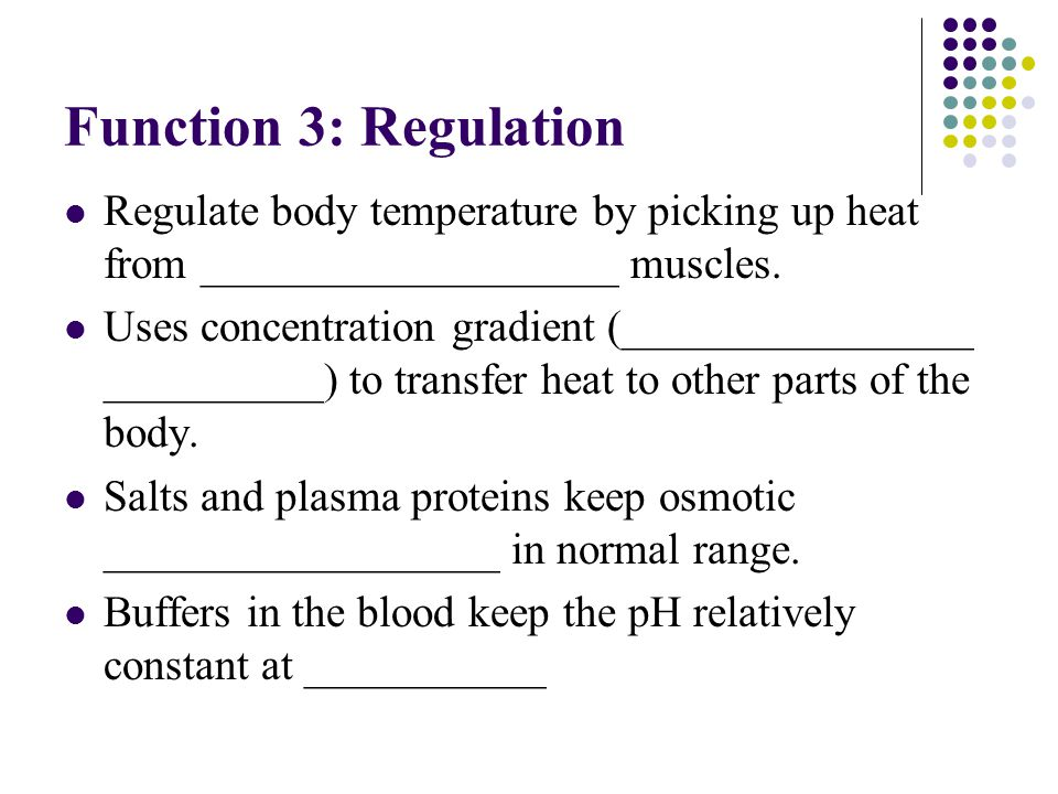Function 3: Regulation Regulate body temperature by picking up heat from ___________________ muscles.