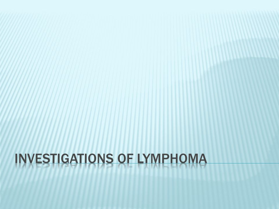 Investigations of lymphoma