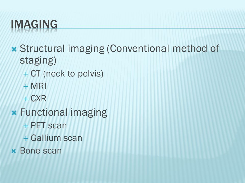 Imaging Structural imaging (Conventional method of staging)