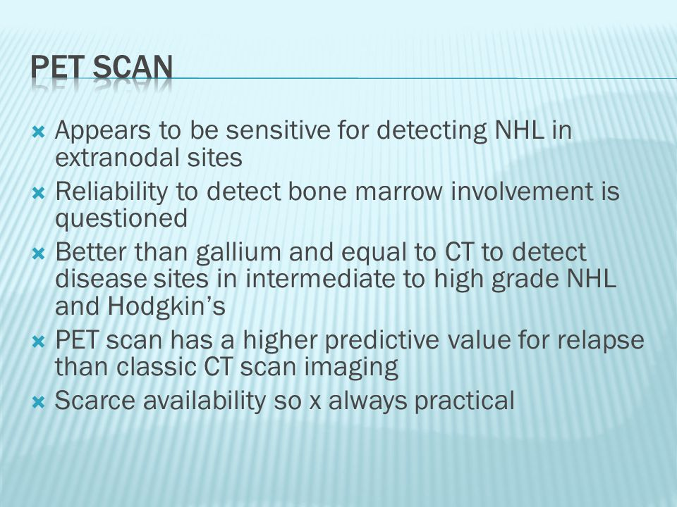 PET scan Appears to be sensitive for detecting NHL in extranodal sites