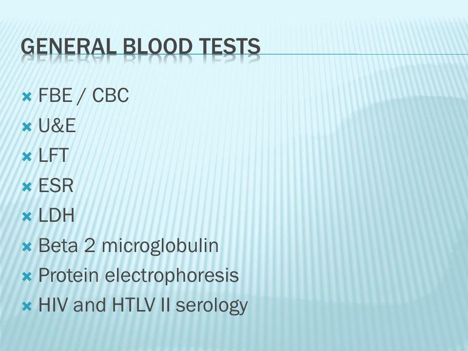 General blood tests FBE / CBC U&E LFT ESR LDH Beta 2 microglobulin