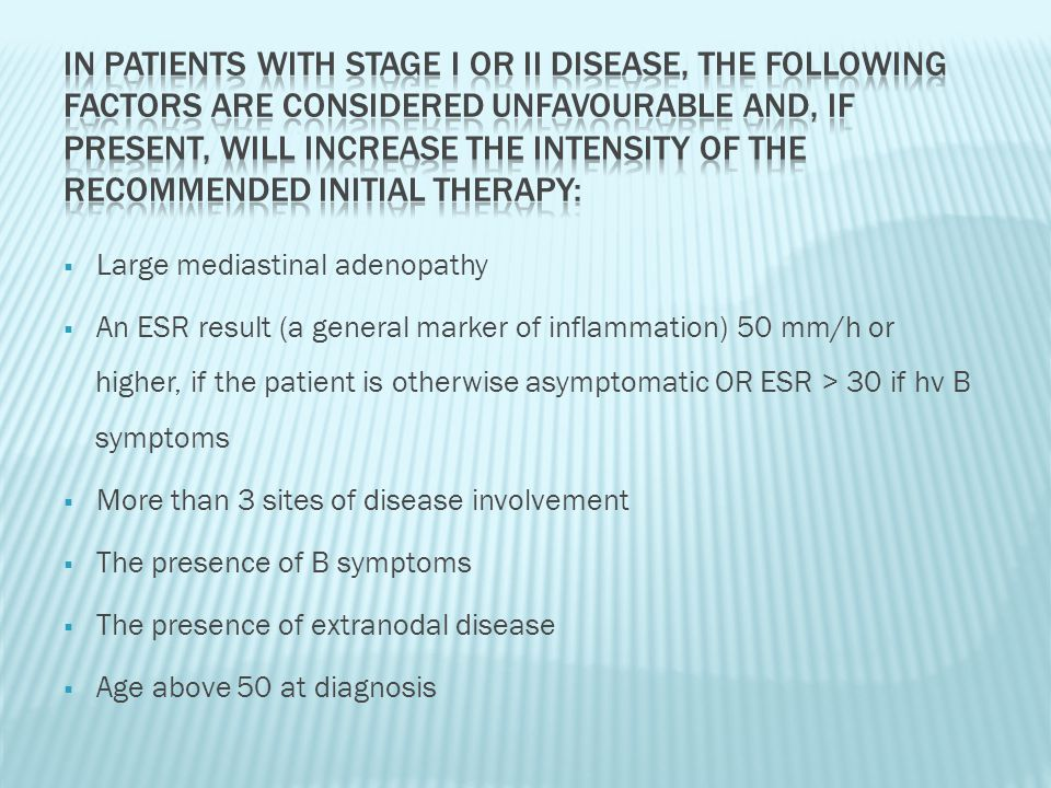 In patients with stage I or II disease, the following factors are considered unfavourable and, if present, will increase the intensity of the recommended initial therapy: