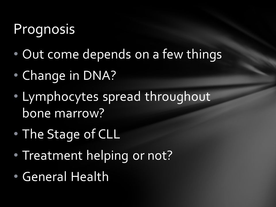 Prognosis Out come depends on a few things Change in DNA