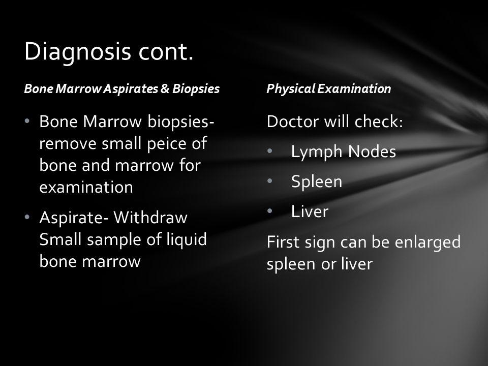 Diagnosis cont. Bone Marrow Aspirates & Biopsies. Physical Examination.