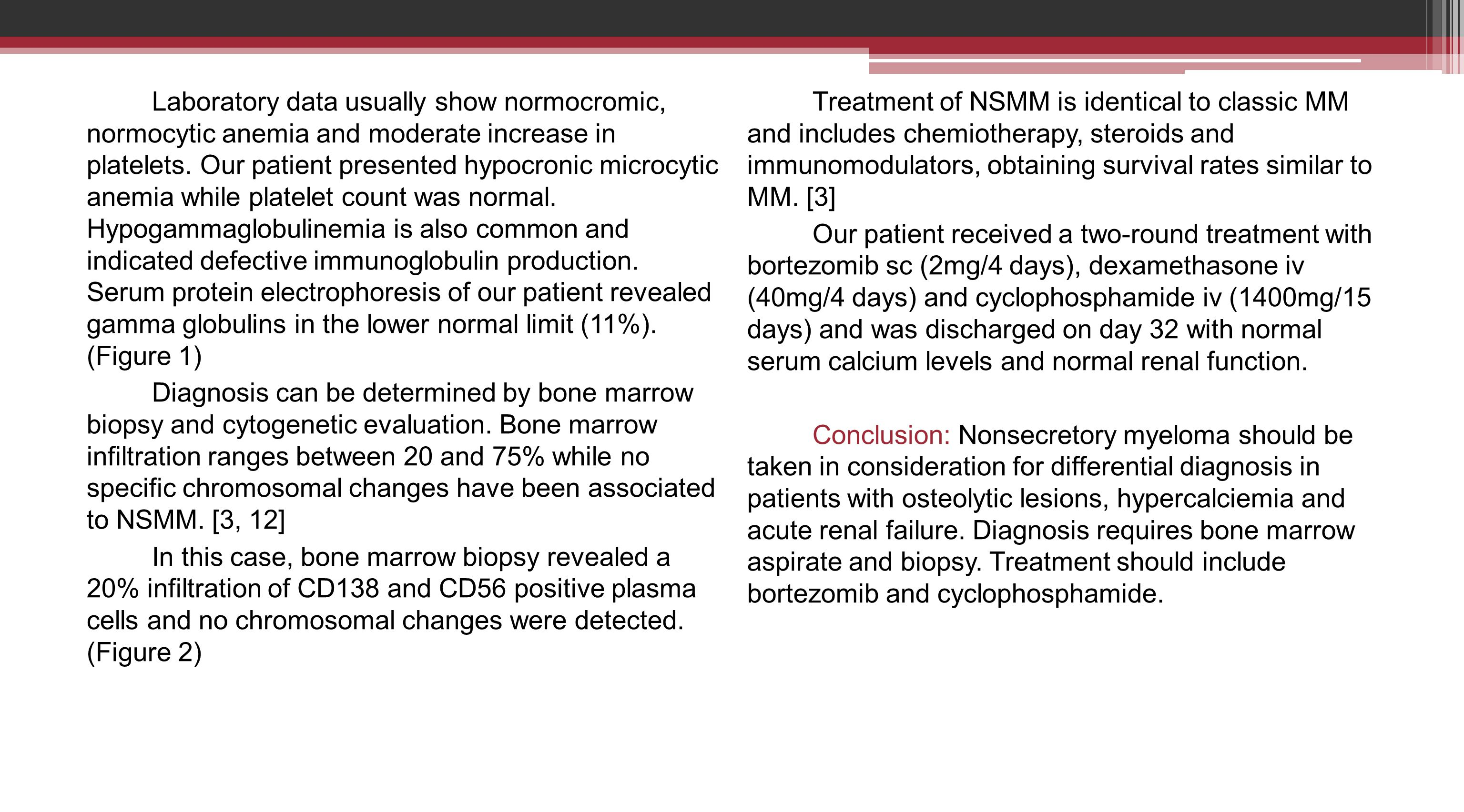Laboratory data usually show normocromic, normocytic anemia and moderate increase in platelets.
