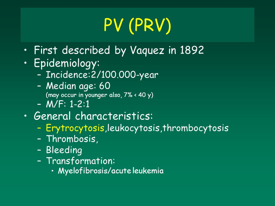 PV (PRV) First described by Vaquez in 1892 Epidemiology: