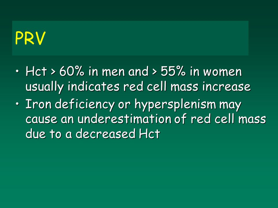 PRV Hct > 60% in men and > 55% in women usually indicates red cell mass increase.