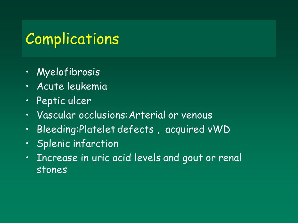 Complications Myelofibrosis Acute leukemia Peptic ulcer