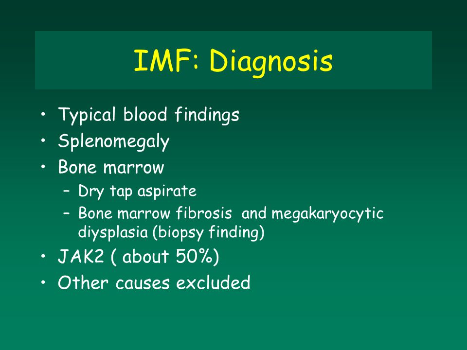 IMF: Diagnosis Typical blood findings Splenomegaly Bone marrow