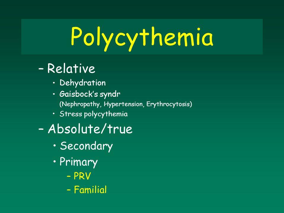 Polycythemia Relative Absolute/true Secondary Primary PRV Familial