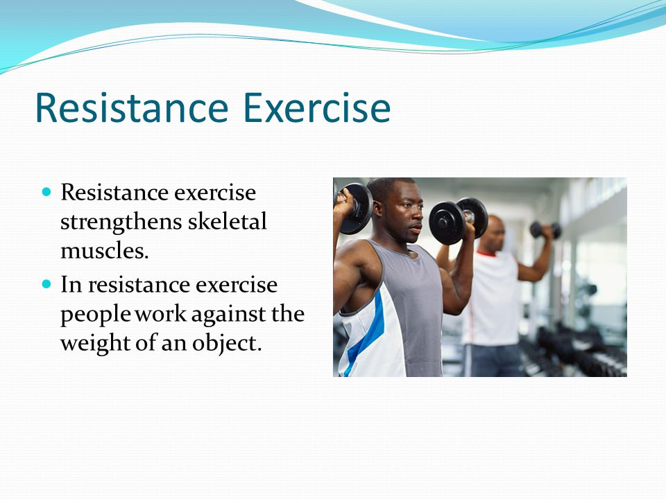 Resistance Exercise Resistance exercise strengthens skeletal muscles.