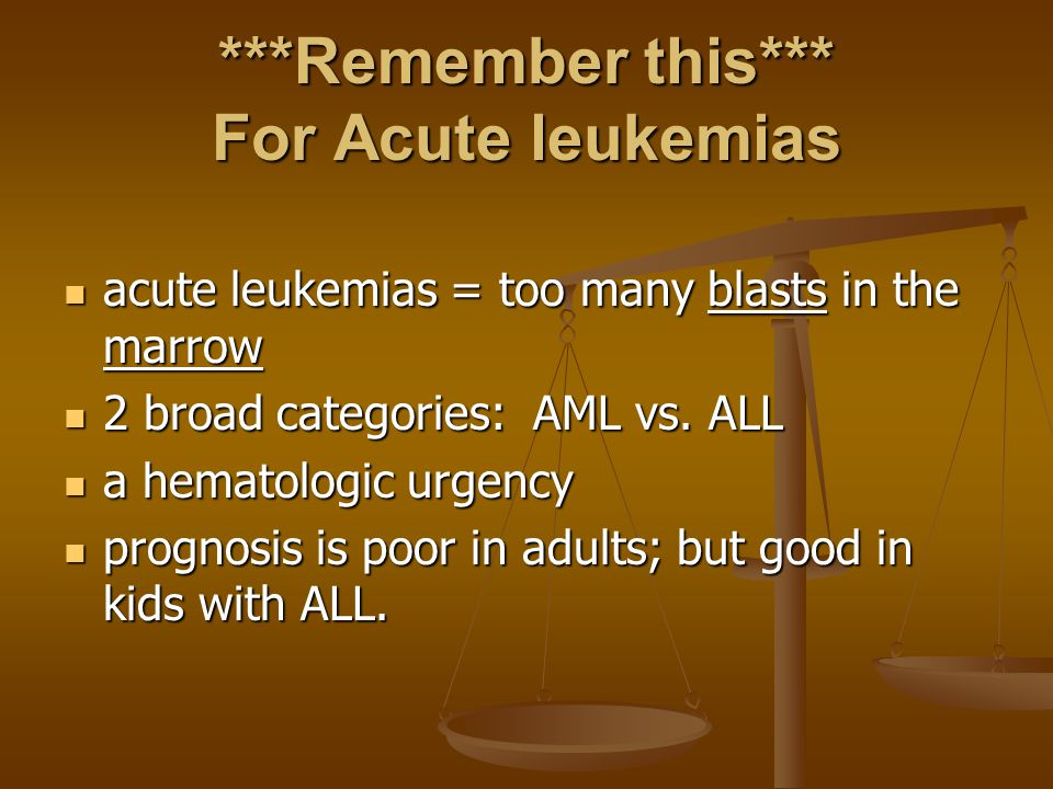 ***Remember this*** For Acute leukemias