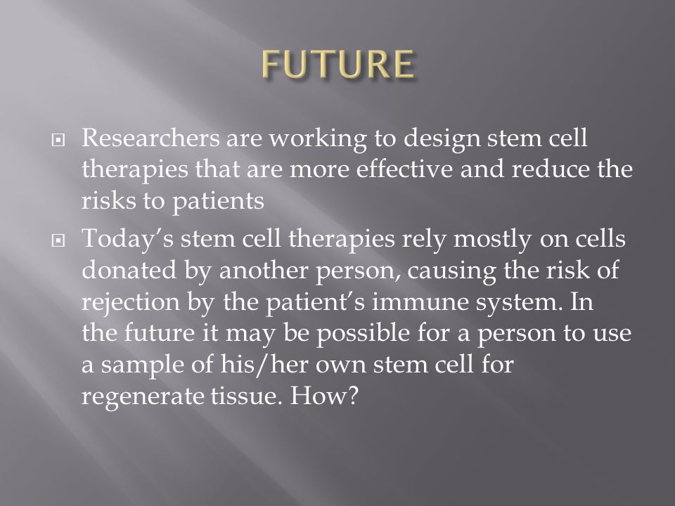 FUTURE Researchers are working to design stem cell therapies that are more effective and reduce the risks to patients.