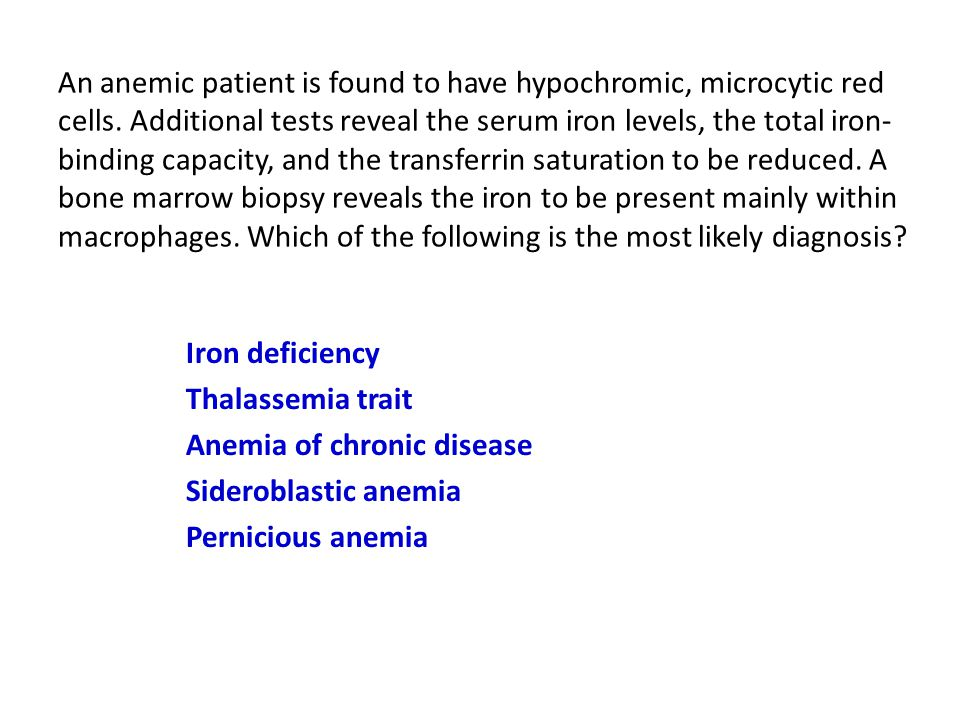 An anemic patient is found to have hypochromic, microcytic red cells