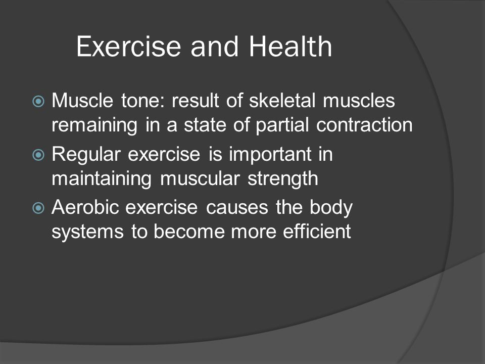 Exercise and Health Muscle tone: result of skeletal muscles remaining in a state of partial contraction.
