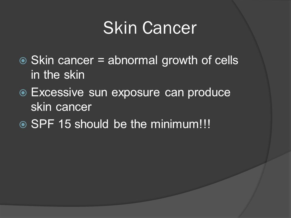 Skin Cancer Skin cancer = abnormal growth of cells in the skin