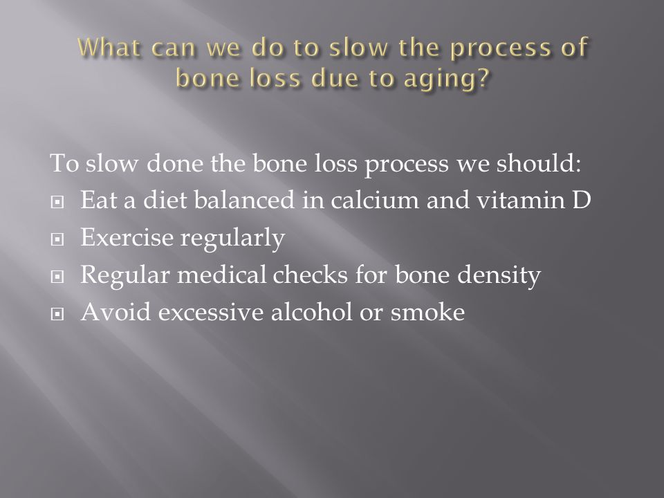 What can we do to slow the process of bone loss due to aging
