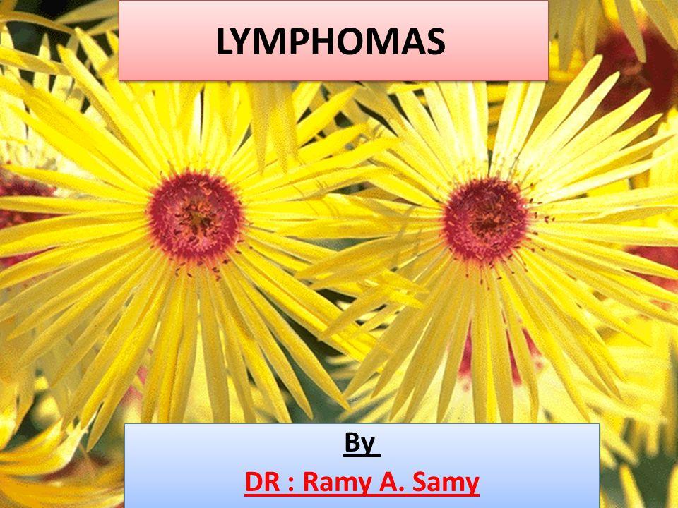 LYMPHOMAS By DR : Ramy A. Samy