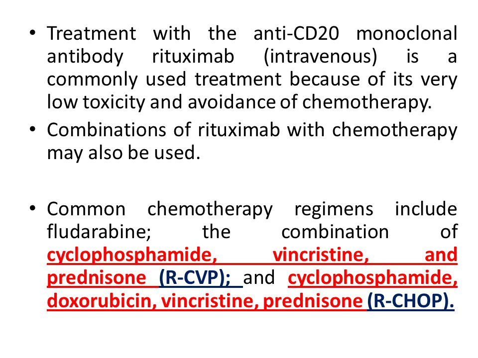 Treatment with the anti-CD20 monoclonal antibody rituximab (intravenous) is a commonly used treatment because of its very low toxicity and avoidance of chemotherapy.