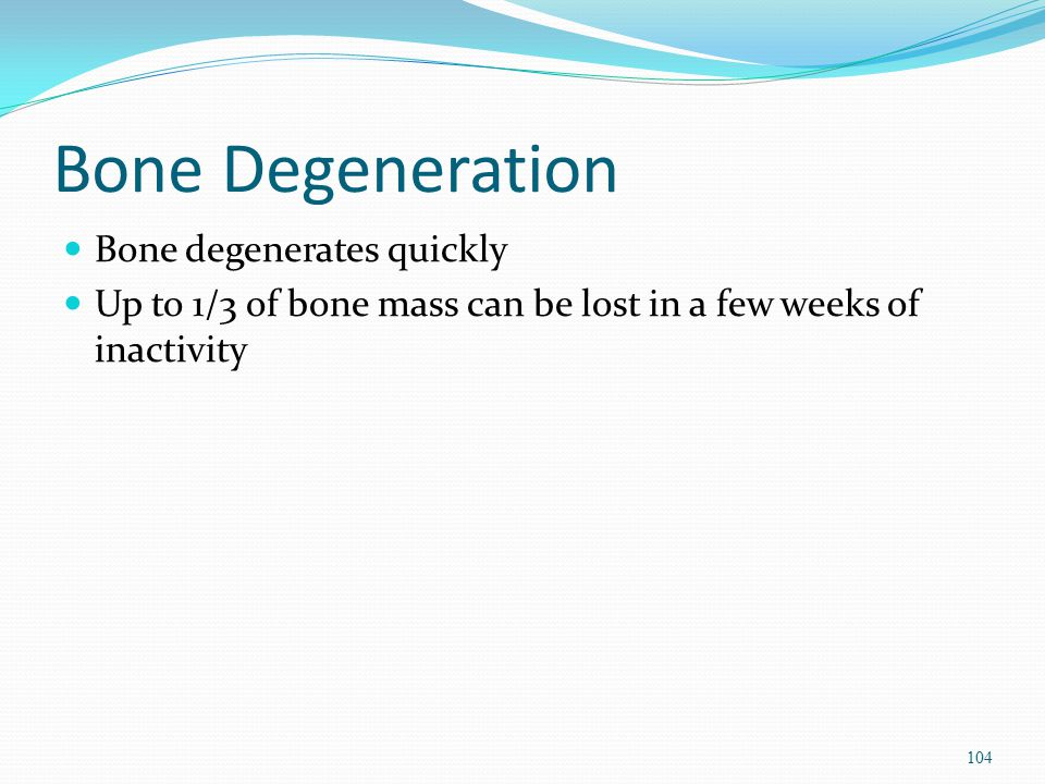 Bone Degeneration Bone degenerates quickly