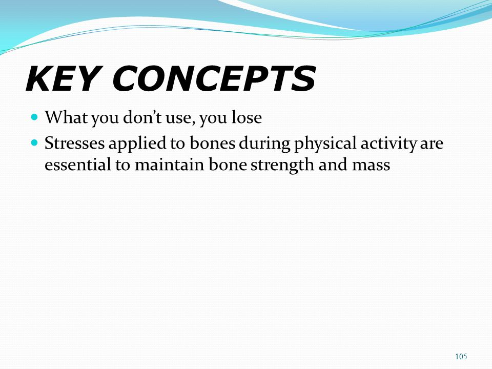 KEY CONCEPTS What you don't use, you lose