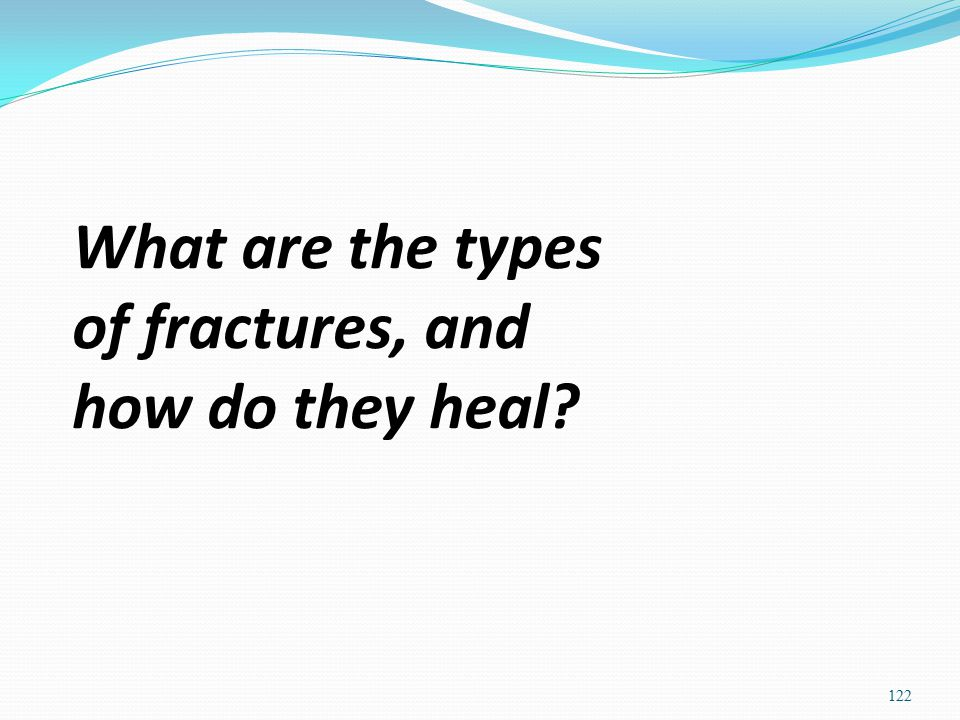 What are the types of fractures, and how do they heal