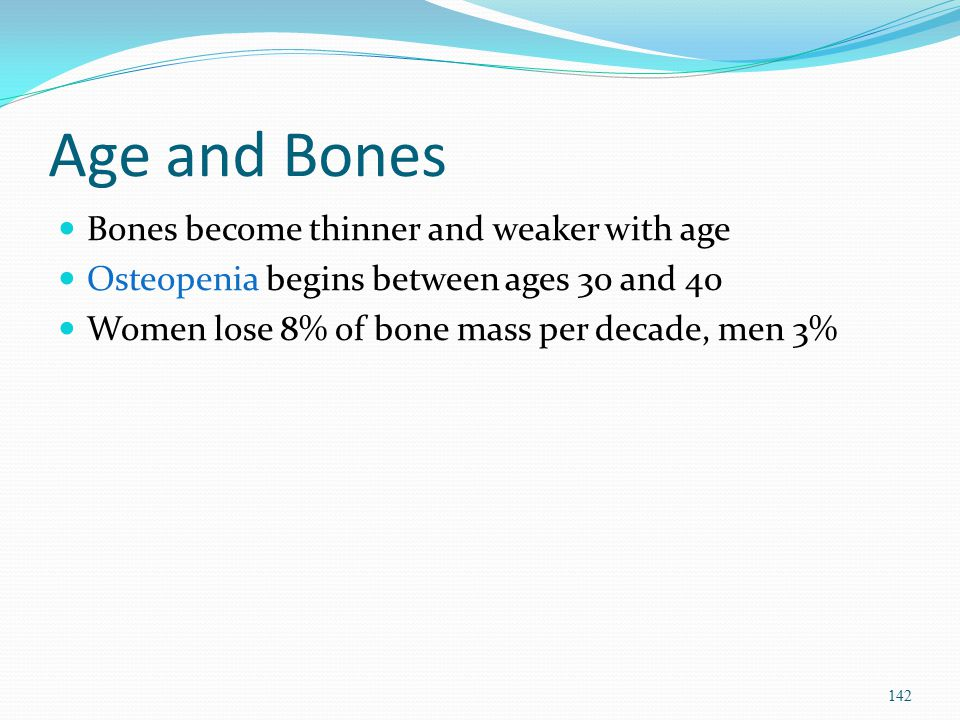Age and Bones Bones become thinner and weaker with age