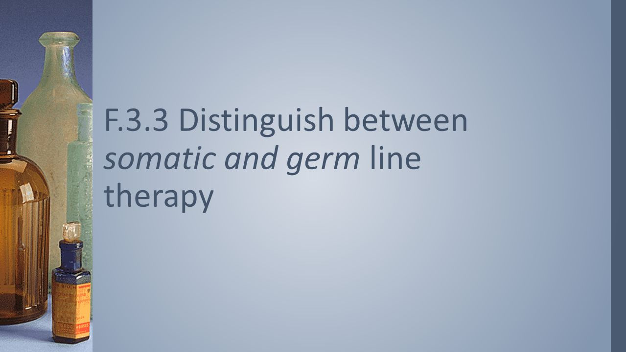 F.3.3 Distinguish between somatic and germ line therapy