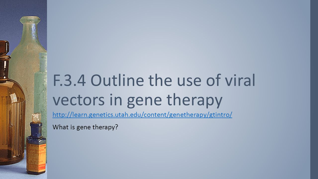 F.3.4 Outline the use of viral vectors in gene therapy