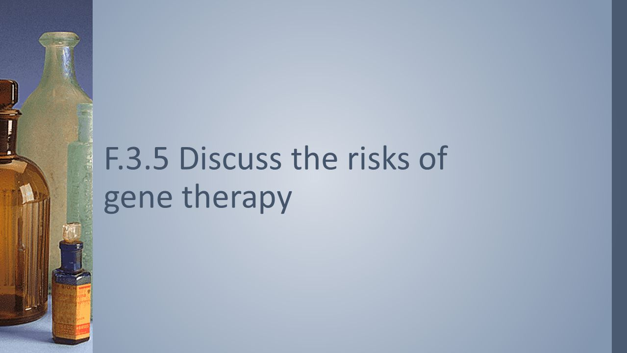 F.3.5 Discuss the risks of gene therapy