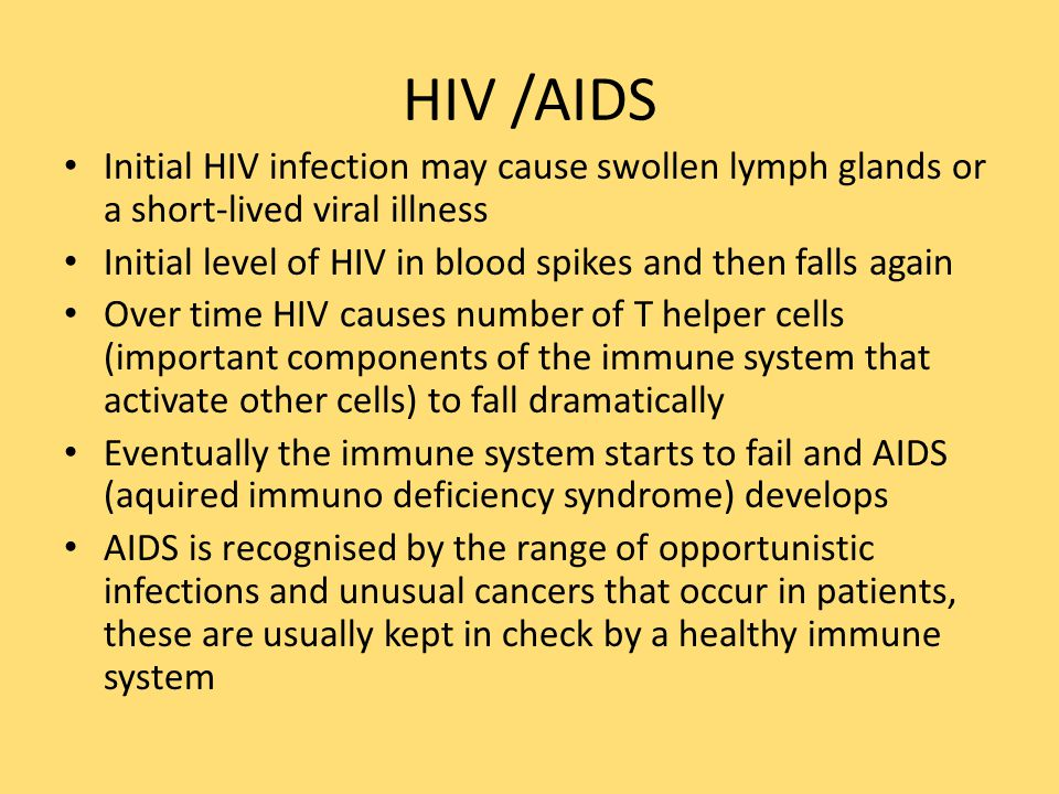 HIV /AIDS Initial HIV infection may cause swollen lymph glands or a short-lived viral illness.